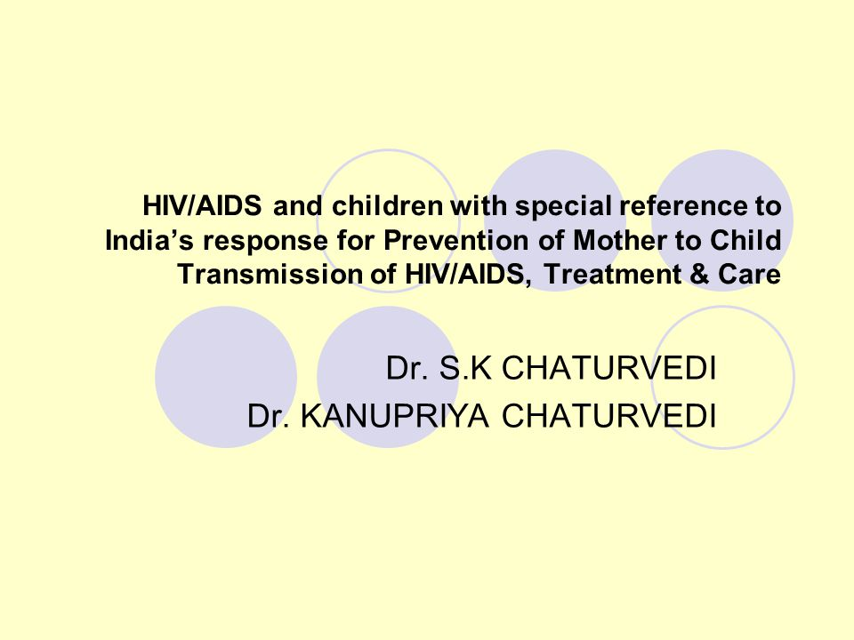 HIV/AIDS and children with special reference to India's response for Prevention of Mother to Child Transmission of HIV/AIDS, Treatment & Care Dr. S.K