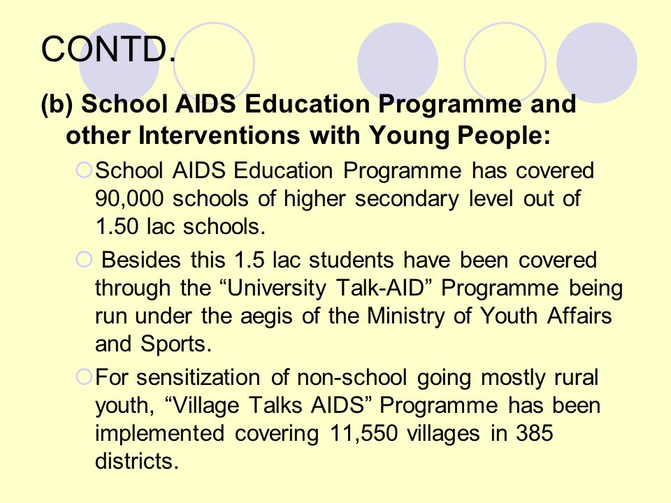 CONTD. (b) School AIDS Education Programme and other Interventions with Young People:  School AIDS Education Programme has covered 90,000 schools of