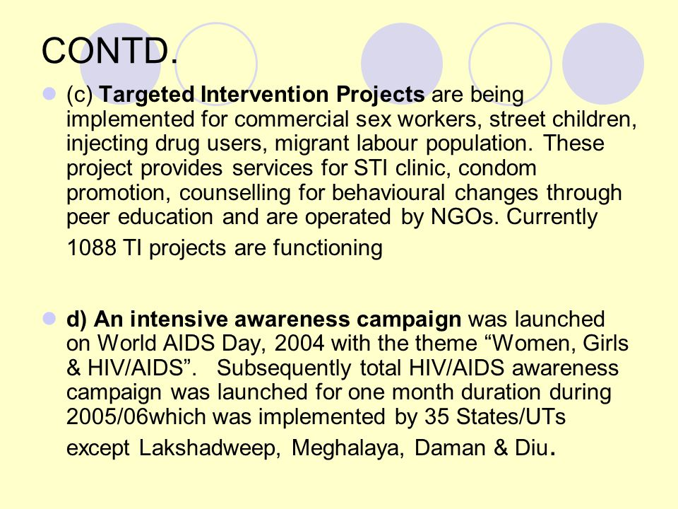CONTD. (c) Targeted Intervention Projects are being implemented for commercial sex workers, street children, injecting drug users, migrant labour popu
