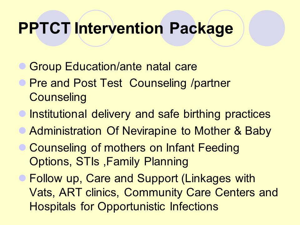 PPTCT Intervention Package Group Education/ante natal care Pre and Post Test Counseling /partner Counseling Institutional delivery and safe birthing p