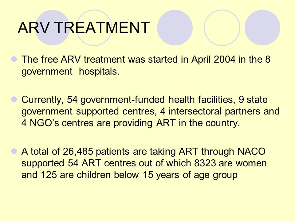 ARV TREATMENT The free ARV treatment was started in April 2004 in the 8 government hospitals. Currently, 54 government-funded health facilities, 9 sta