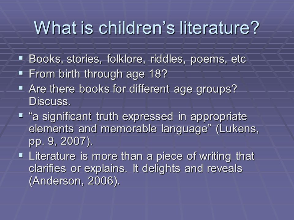 What is children's literature?  Books, stories, folklore, riddles, poems, etc  From birth through age 18?  Are there books for different age groups