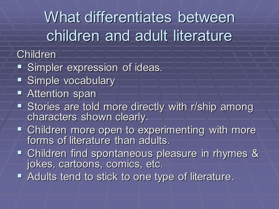 What differentiates between children and adult literature Children  Simpler expression of ideas.