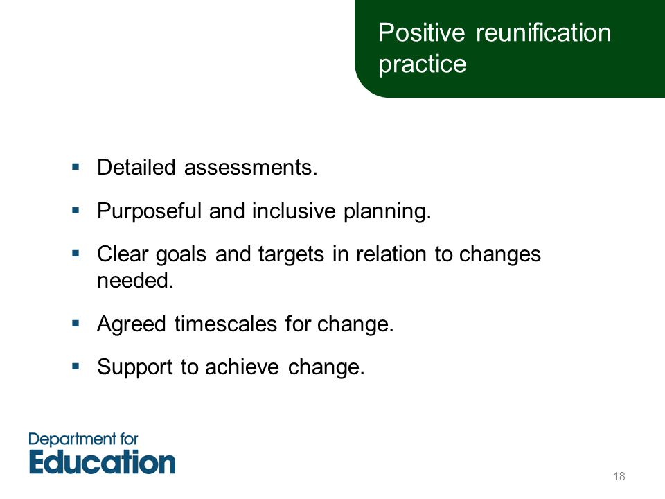 Positive reunification practice  Detailed assessments.