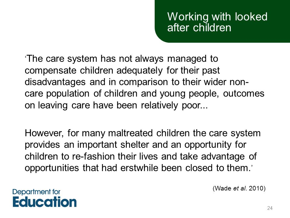 ' The care system has not always managed to compensate children adequately for their past disadvantages and in comparison to their wider non- care population of children and young people, outcomes on leaving care have been relatively poor...