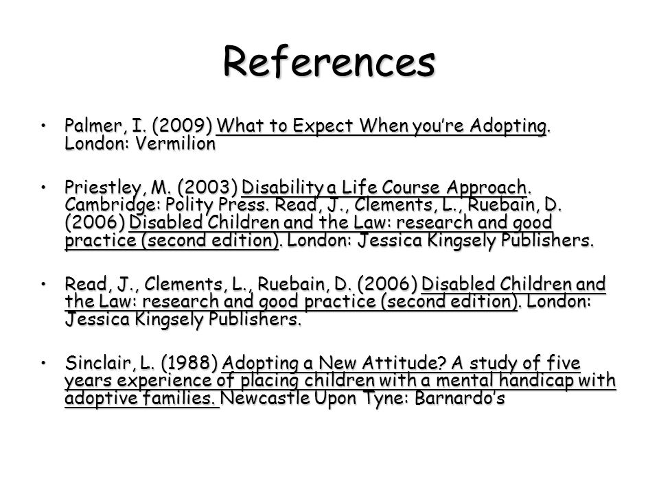 References Palmer, I. (2009) What to Expect When you're Adopting.