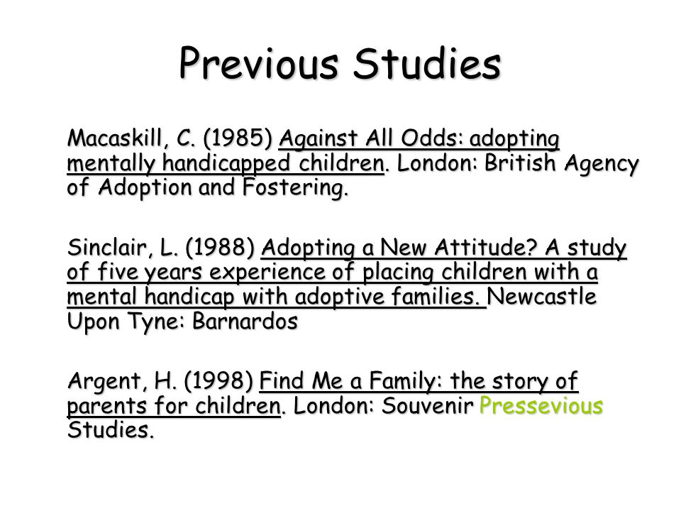 Previous Studies Macaskill, C. (1985) Against All Odds: adopting mentally handicapped children.