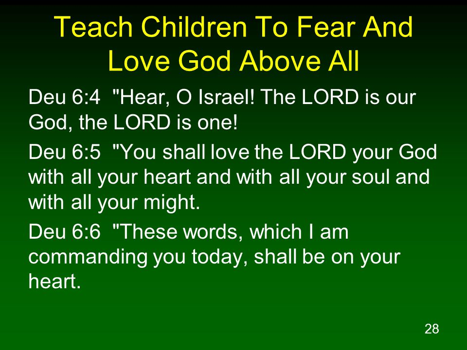28 Teach Children To Fear And Love God Above All Deu 6:4 Hear, O Israel.