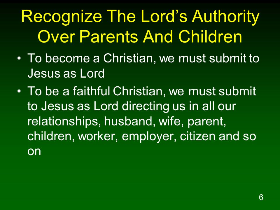 7 Recognize The Lord's Authority Over Parents And Children Col 3:17 Whatever you do in word or deed, do all in the name of the Lord Jesus, giving thanks through Him to God the Father.
