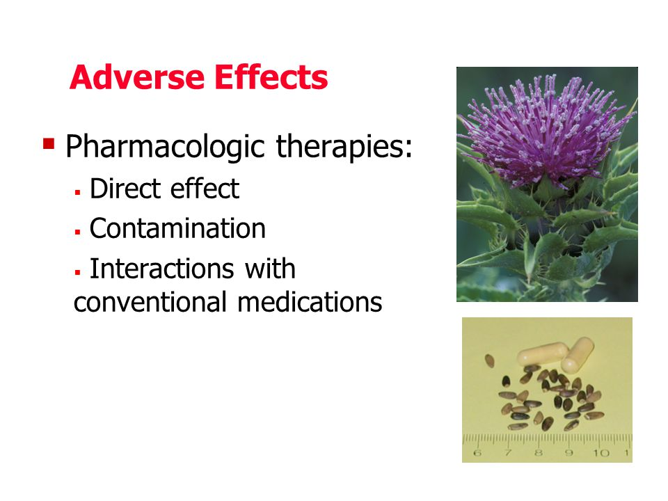 Adverse Effects  Pharmacologic therapies:  Direct effect  Contamination  Interactions with conventional medications