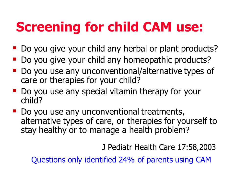 Screening for child CAM use:  Do you give your child any herbal or plant products.