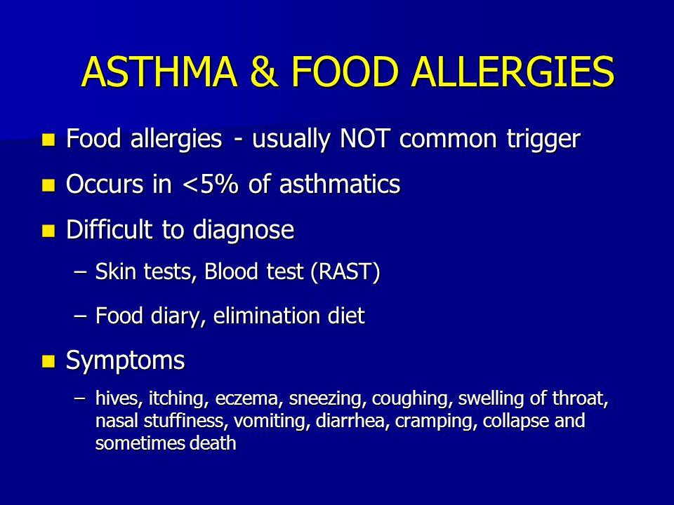 ASTHMA & FOOD ALLERGIES Food allergies - usually NOT common trigger Food allergies - usually NOT common trigger Occurs in <5% of asthmatics Occurs in