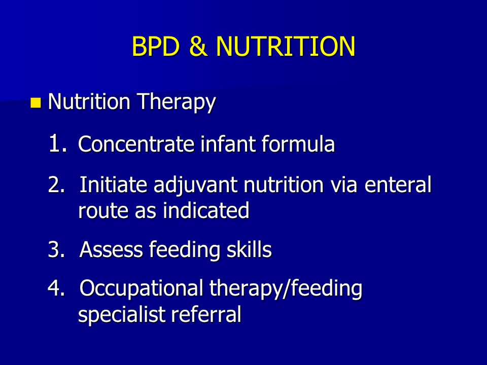 BPD & NUTRITION Nutrition Therapy Nutrition Therapy 1. Concentrate infant formula 2. Initiate adjuvant nutrition via enteral route as indicated 3. Ass