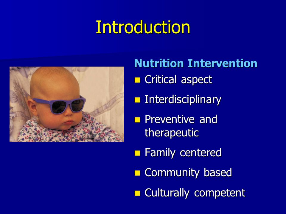 Introduction Nutrition Intervention Critical aspect Critical aspect Interdisciplinary Interdisciplinary Preventive and therapeutic Preventive and ther