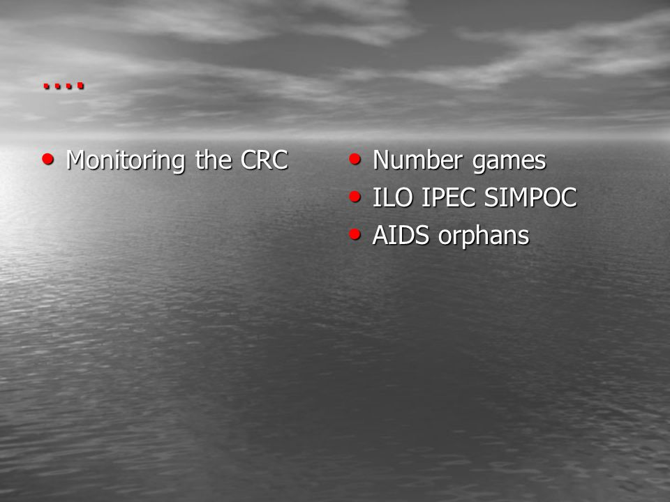 …. Monitoring the CRC Monitoring the CRC Number games Number games ILO IPEC SIMPOC ILO IPEC SIMPOC AIDS orphans AIDS orphans