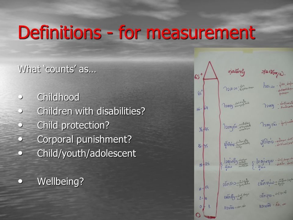 Definitions - for measurement What 'counts' as… Childhood Childhood Children with disabilities.