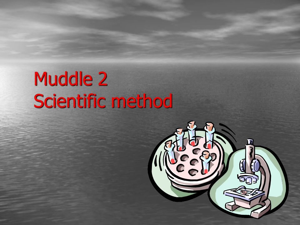 Muddle 2 Scientific method