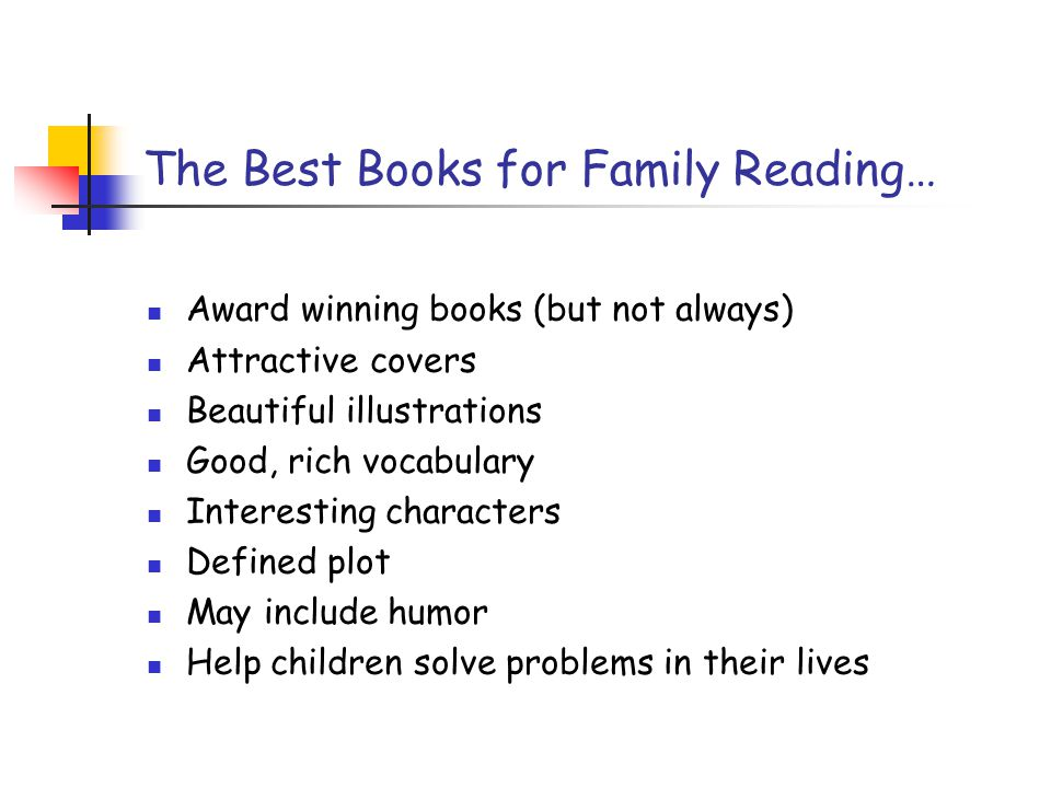 The Best Books for Family Reading… Award winning books (but not always) Attractive covers Beautiful illustrations Good, rich vocabulary Interesting ch