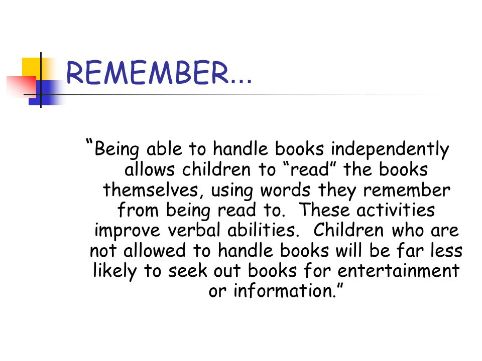 "REMEMBER … "" Being able to handle books independently allows children to ""read"" the books themselves, using words they remember from being read to. Th"