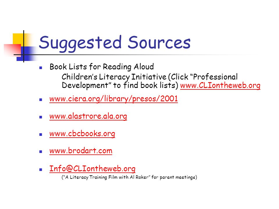 "Suggested Sources Book Lists for Reading Aloud Children's Literacy Initiative (Click ""Professional Development"" to find book lists) www.CLIontheweb.or"