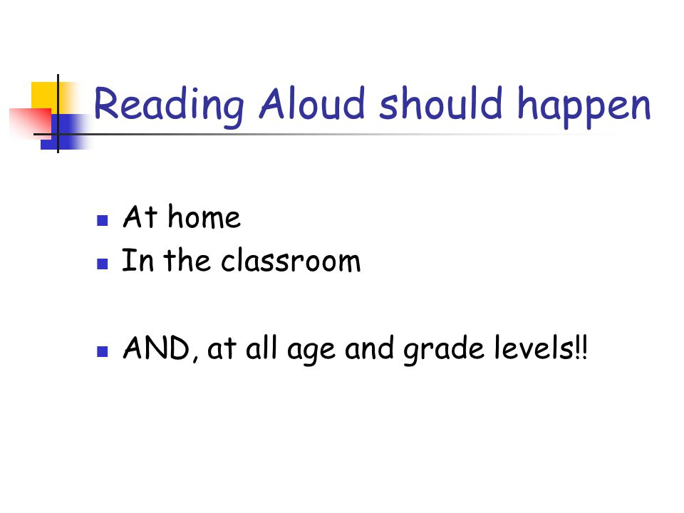 Reading Aloud should happen At home In the classroom AND, at all age and grade levels!!