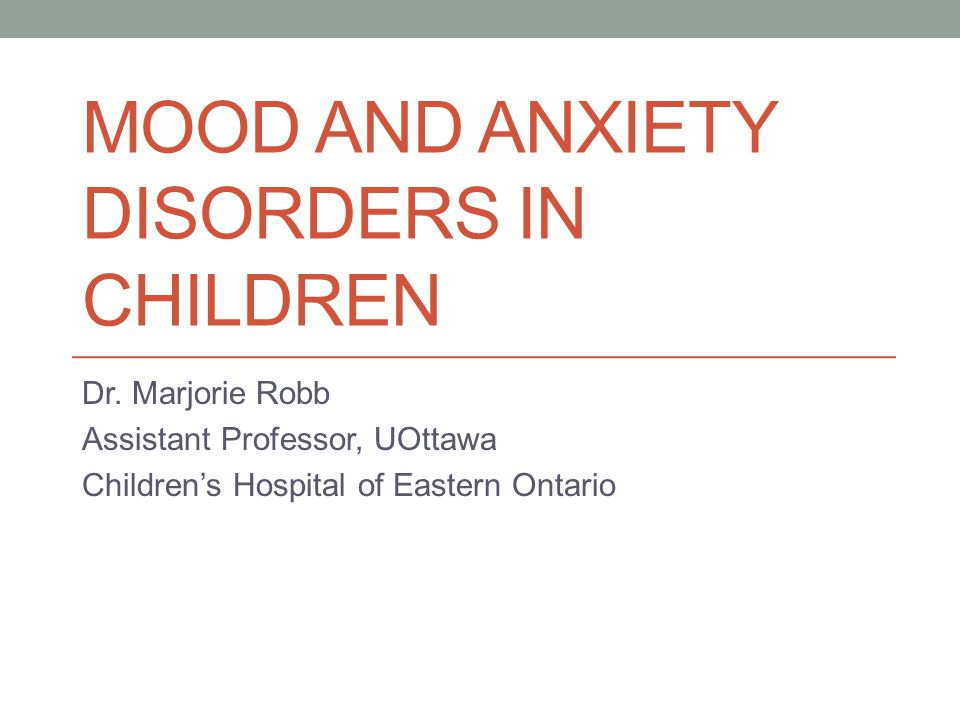 MOOD AND ANXIETY DISORDERS IN CHILDREN Dr.