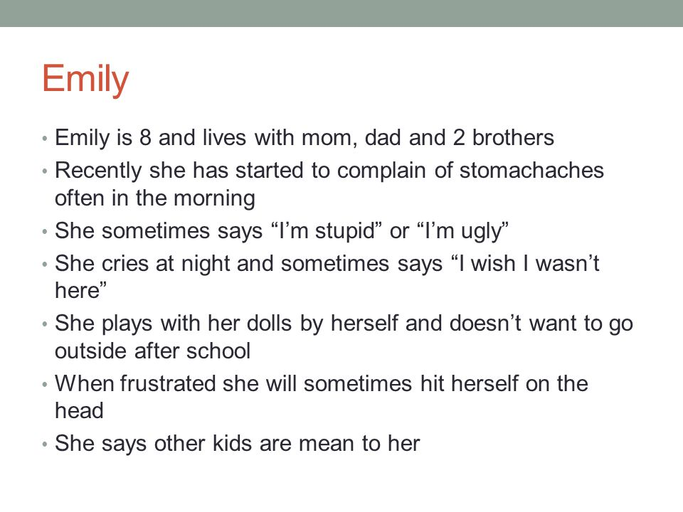 """Emily Emily is 8 and lives with mom, dad and 2 brothers Recently she has started to complain of stomachaches often in the morning She sometimes says """""""