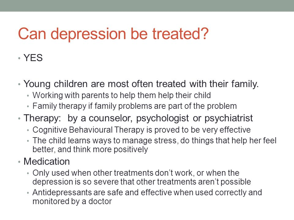 Can depression be treated.YES Young children are most often treated with their family.