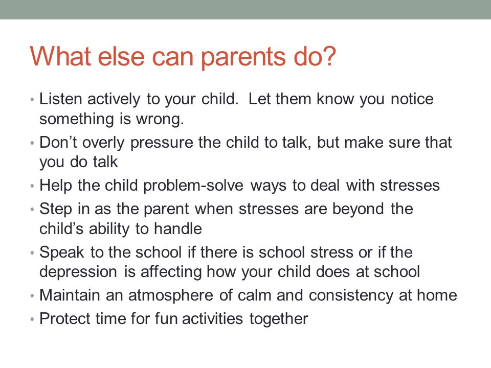 What else can parents do.Listen actively to your child.