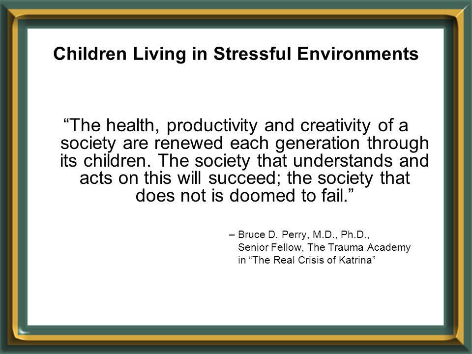 """The health, productivity and creativity of a society are renewed each generation through its children. The society that understands and acts on this"