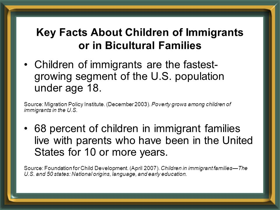 Key Facts About Children of Immigrants or in Bicultural Families Children of immigrants are the fastest- growing segment of the U.S.