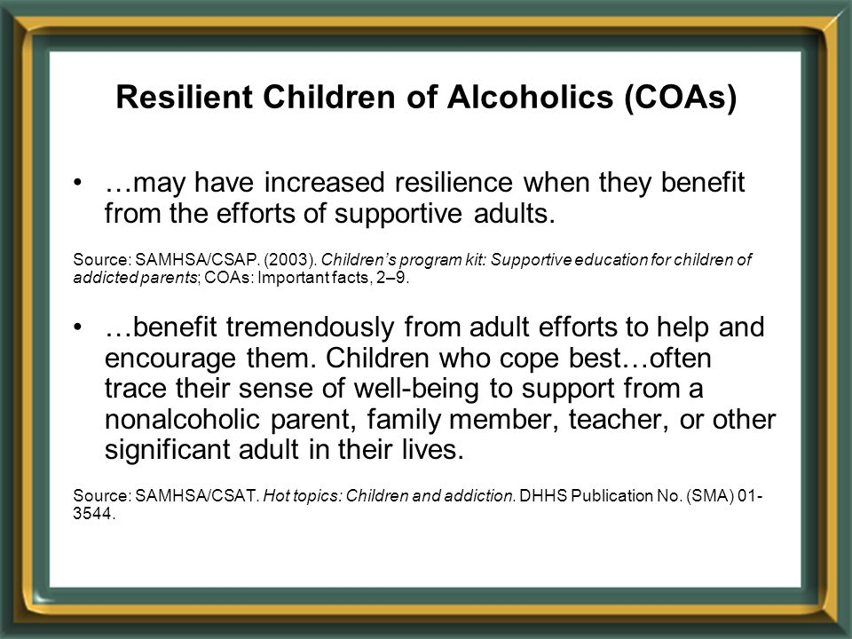 Resilient Children of Alcoholics (COAs) …may have increased resilience when they benefit from the efforts of supportive adults.