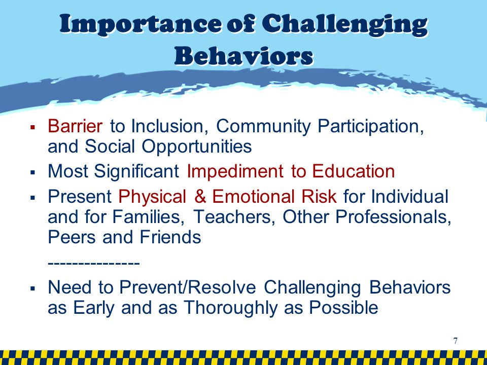 It is important to appreciate that challenging behaviors seriously detract from: all aspects of social/emotional/intellectual development opportunities and quality of life of children quality of life of the children's family members….