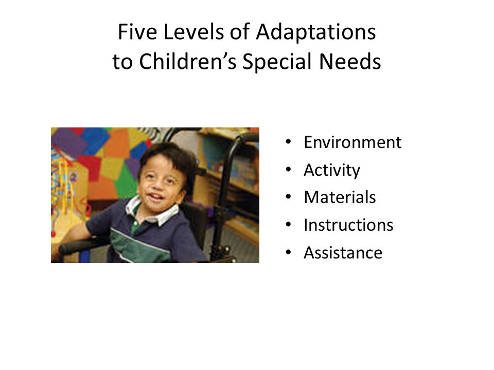 Five Levels of Adaptations to Children's Special Needs Environment Activity Materials Instructions Assistance
