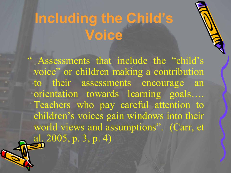 """Including the Child's Voice """" Assessments that include the """"child's voice"""" or children making a contribution to their assessments encourage an orienta"""