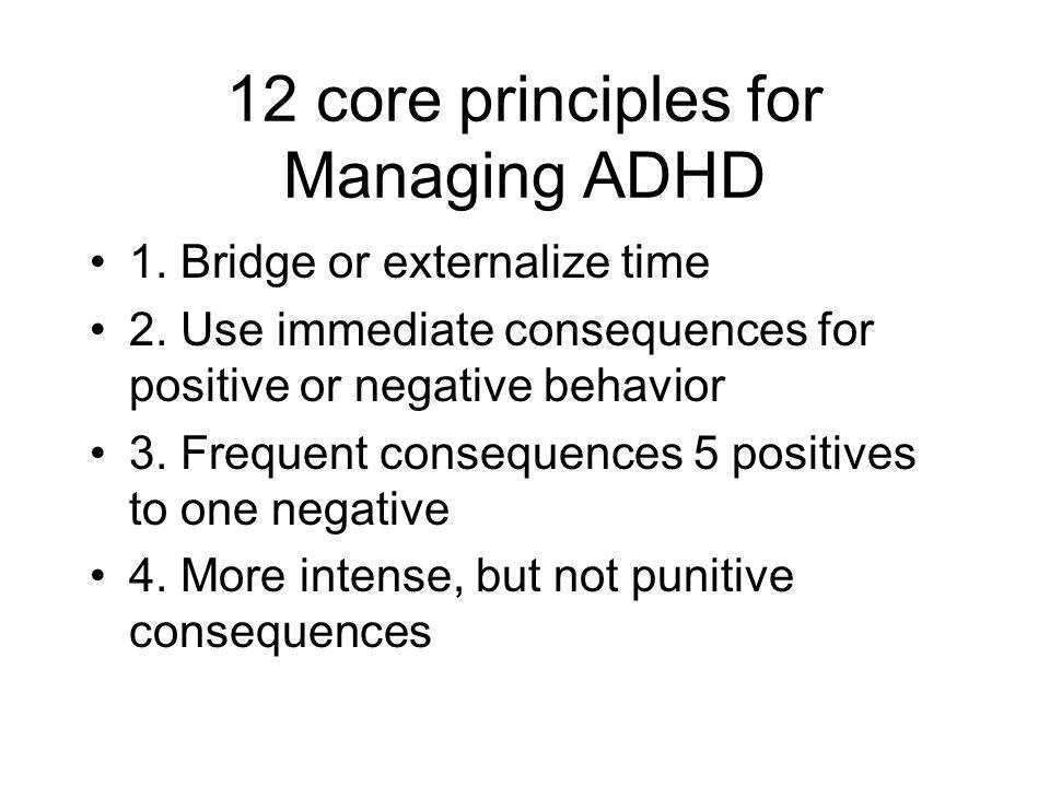 12 core principles for Managing ADHD 1.Bridge or externalize time 2.