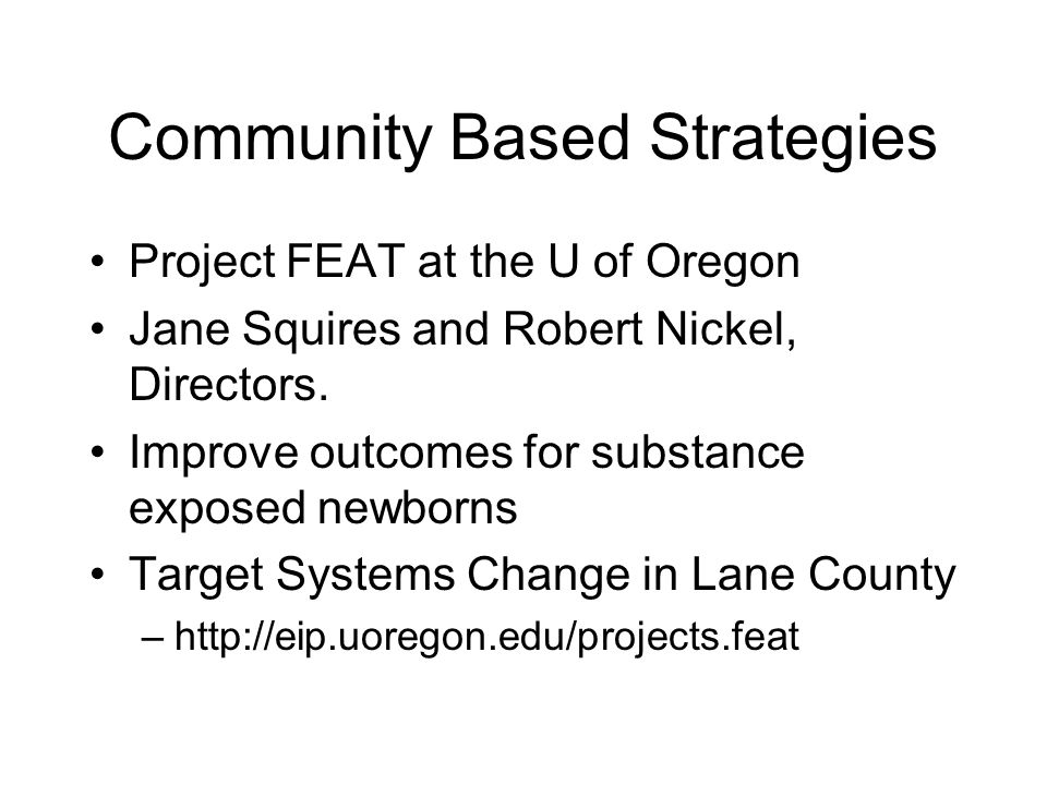 Community Based Strategies Project FEAT at the U of Oregon Jane Squires and Robert Nickel, Directors.