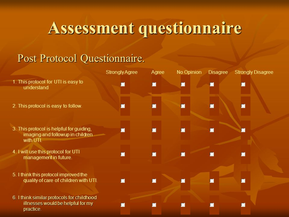 Assessment questionnaire Post Protocol Questionnaire. Strongly AgreeAgreeNo OpinionDisagreeStrongly Disagree 1. This protocol for UTI is easy to under