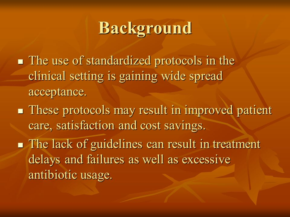 Background The use of standardized protocols in the clinical setting is gaining wide spread acceptance. The use of standardized protocols in the clini