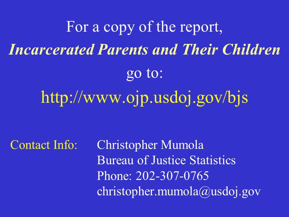 Contact Info:Christopher Mumola Bureau of Justice Statistics Phone: 202-307-0765 christopher.mumola@usdoj.gov For a copy of the report, Incarcerated P