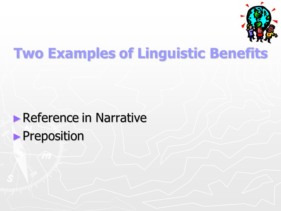 Two Examples of Linguistic Benefits ► Reference in Narrative ► Preposition