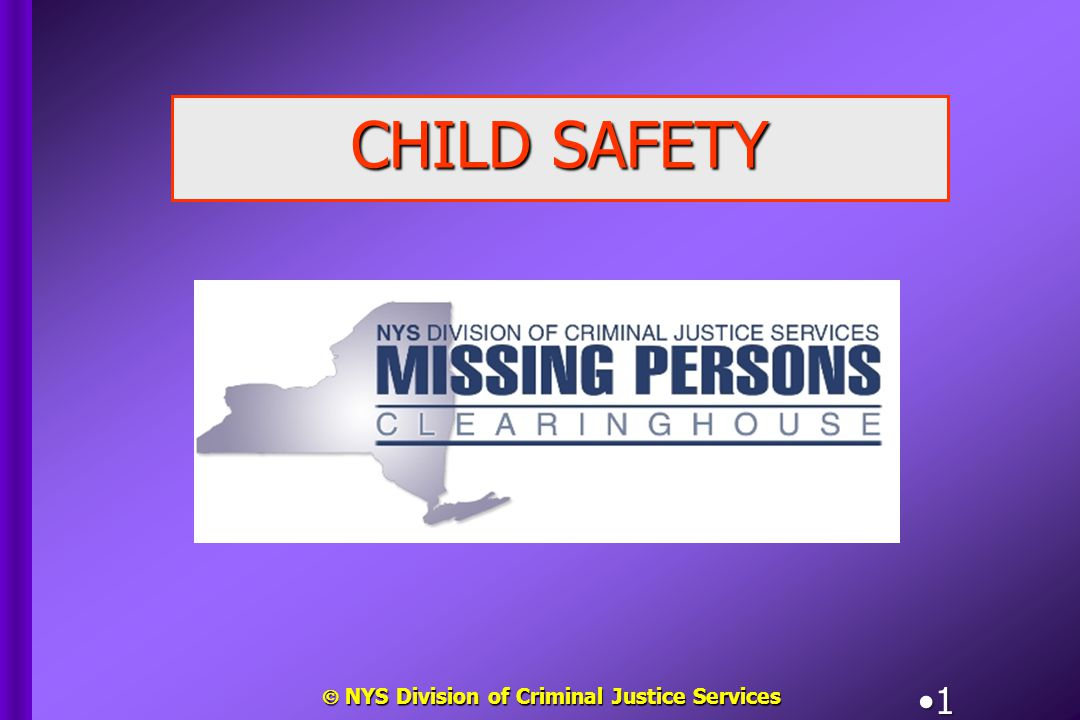  NYS Division of Criminal Justice Services 1 CHILD SAFETY