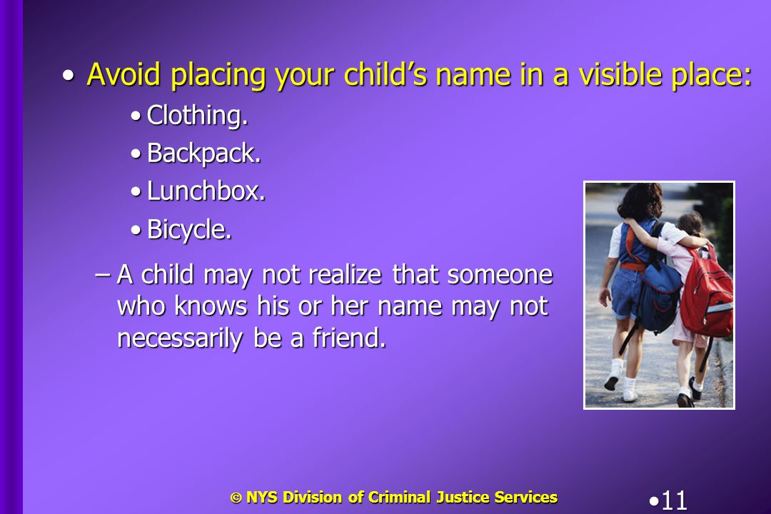  NYS Division of Criminal Justice Services 11 Avoid placing your child's name in a visible place:Avoid placing your child's name in a visible place: