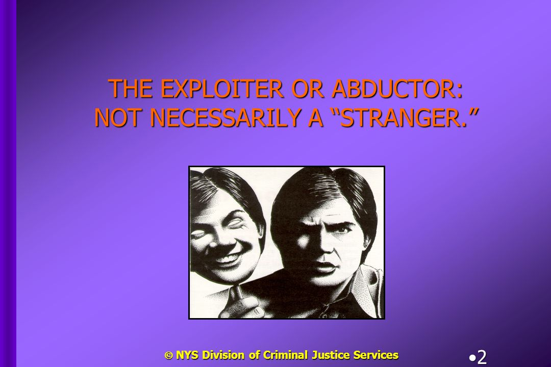  NYS Division of Criminal Justice Services 33 Give some thought as to how you would react if your child disappeared.