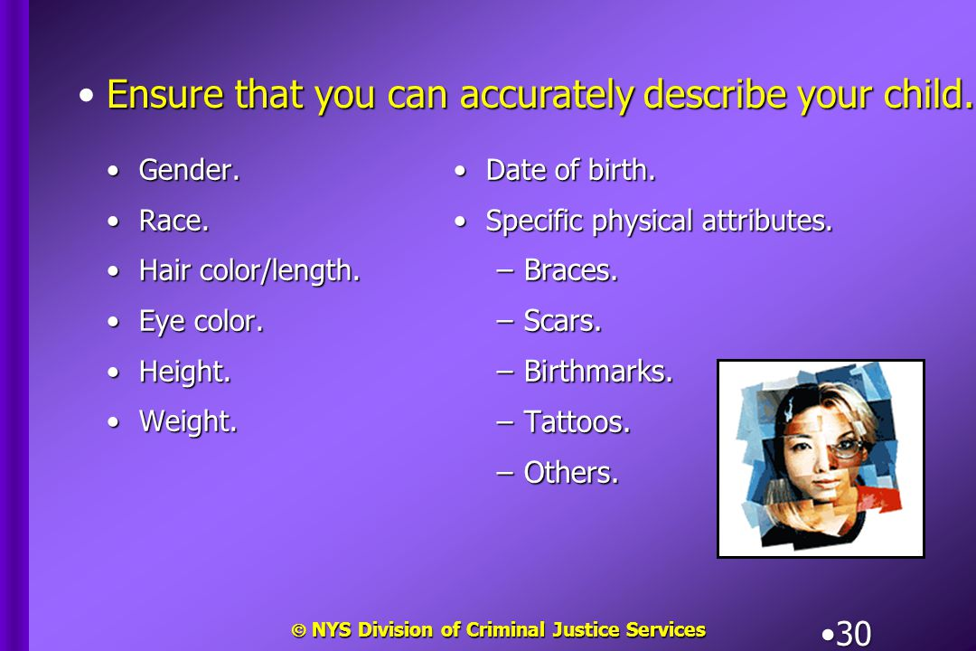  NYS Division of Criminal Justice Services 30 Gender.Gender. Race.Race. Hair color/length.Hair color/length. Eye color.Eye color. Height.Height. Weig