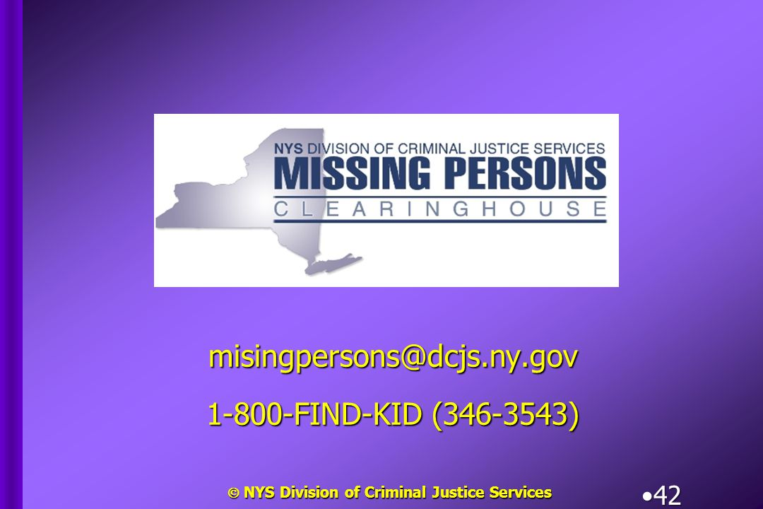  NYS Division of Criminal Justice Services 42 misingpersons@dcjs.ny.gov 1-800-FIND-KID (346-3543)
