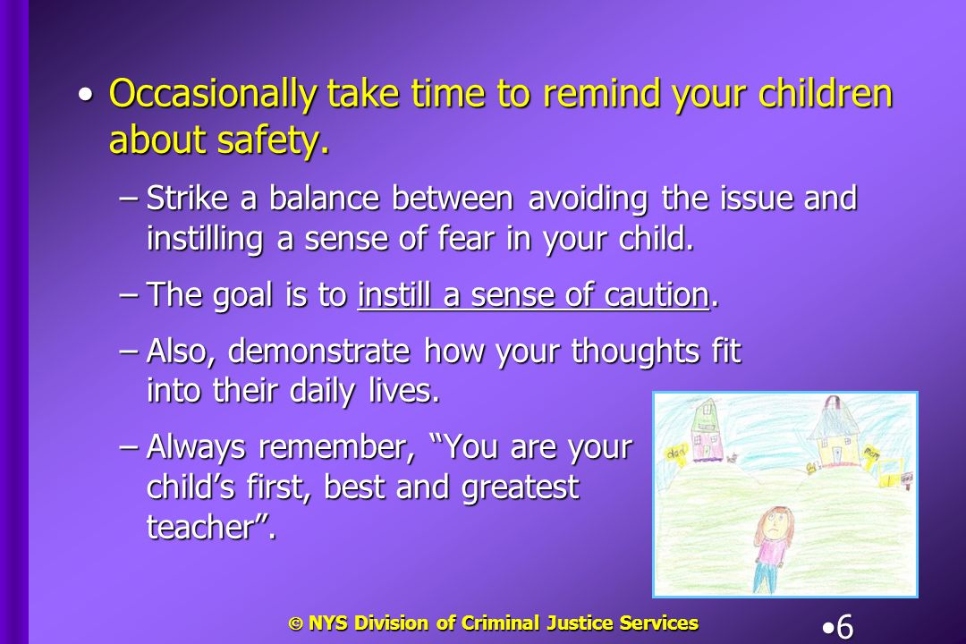  NYS Division of Criminal Justice Services 17 Babysitters should be instructed to:Babysitters should be instructed to: –Keep all outside doors locked.