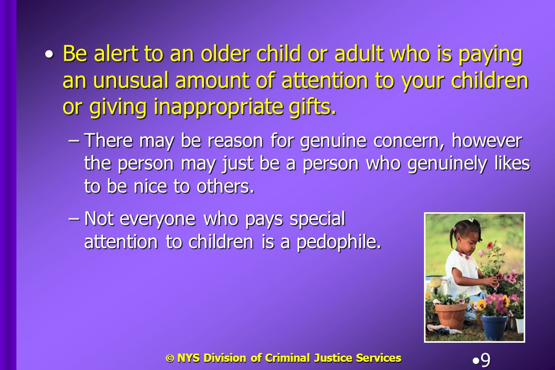  NYS Division of Criminal Justice Services 10 Be sensitive to changes in your children's behavior.Be sensitive to changes in your children's behavior.