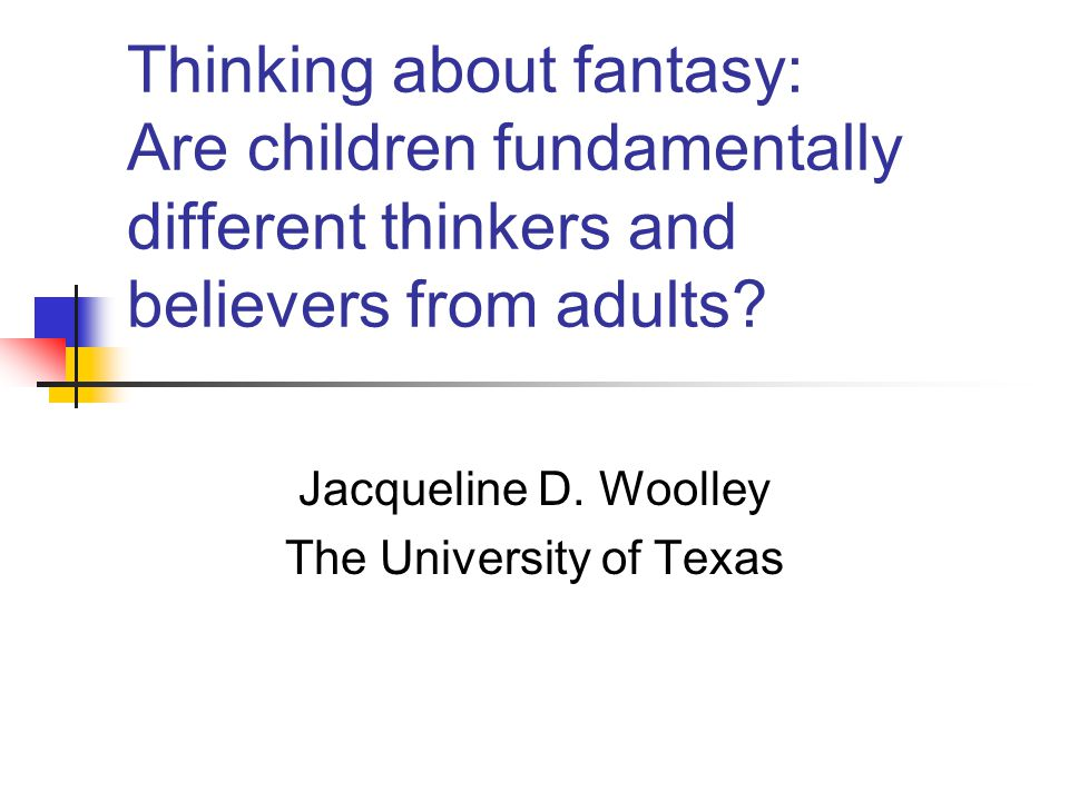 Thinking about fantasy: Are children fundamentally different thinkers and believers from adults.