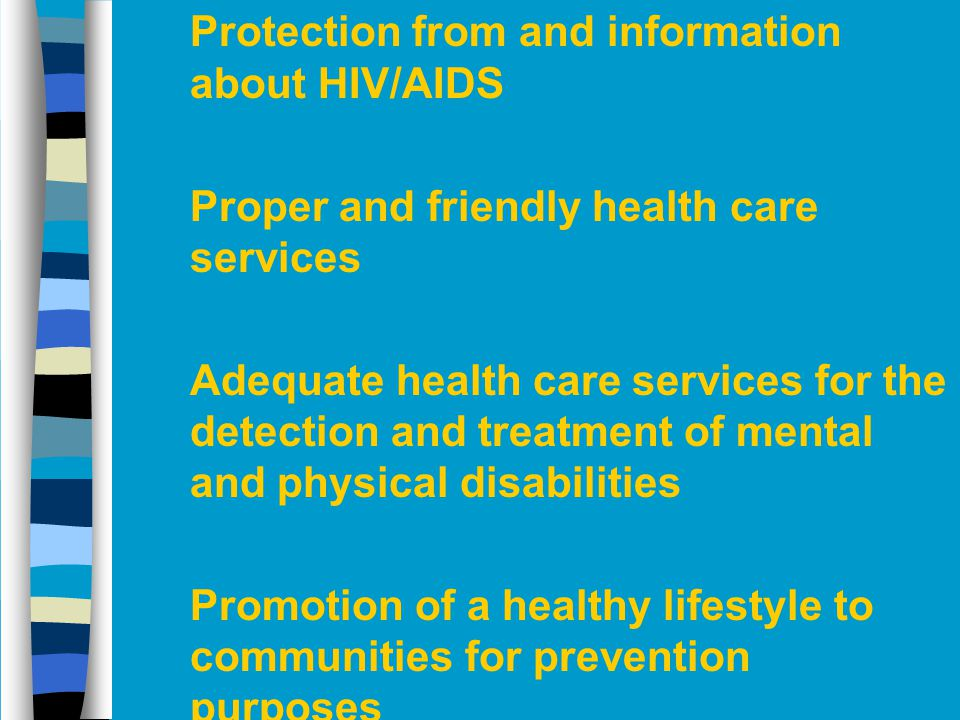 n Protection from and information about HIV/AIDS n Proper and friendly health care services n Adequate health care services for the detection and trea